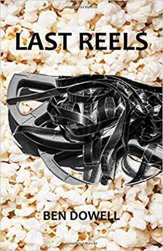 Book Review: Last Reels by Ben Dowell
